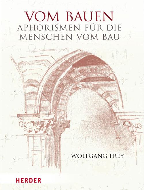 Publikation Wolfgang Frey Vom Bauen